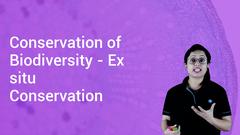 Conservation of Biodiversity - Ex situ Conservation