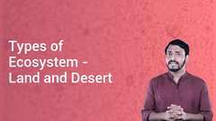 Types of Ecosystem - Land and Desert