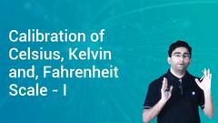 Calibration of Celsius, Kelvin and, Fahrenheit Scale - I