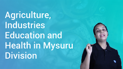 Agriculture, Industries Education and Health in Mysuru Division