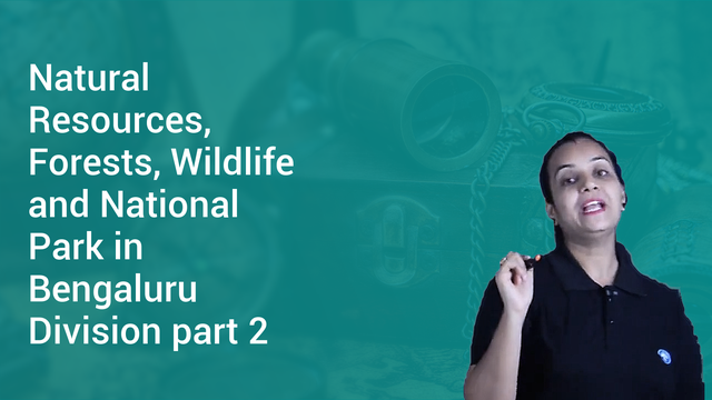 Natural Resources, Forests, Wildlife and National Park in Bengaluru Division part 2