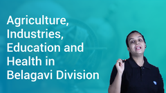 Agriculture, Industries, Education and Health in Belagavi Division